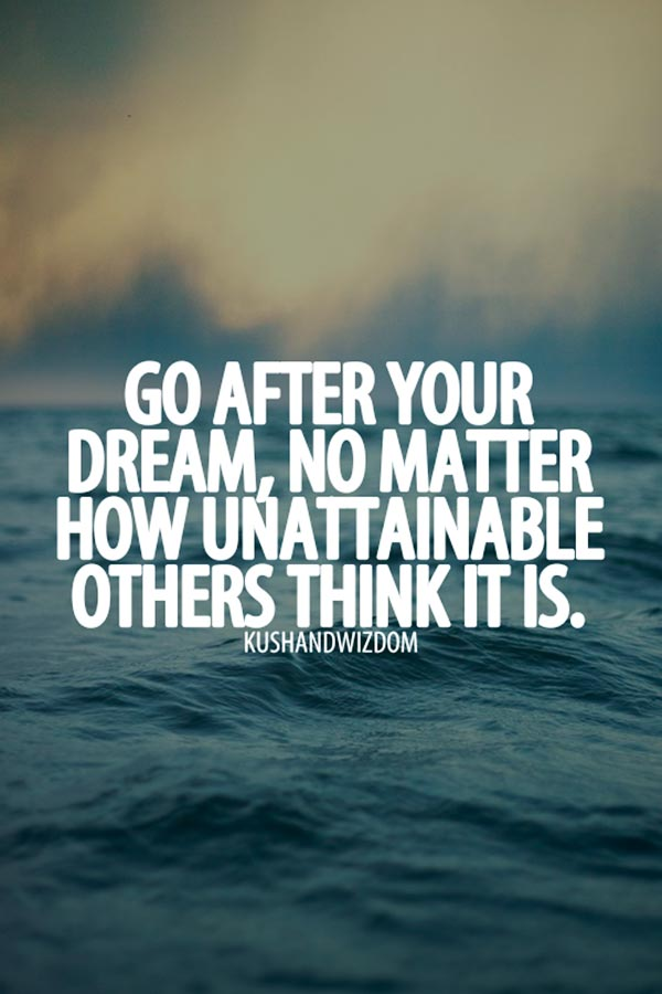 quote-go-after-your-dream-no-matter-how-unattainable-others-think-it-is
