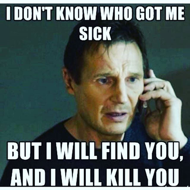 funny-sick-meme-i-dont-know-who-got-me-sick-but-i-will-find-you-and-i-will-kill-you-picture